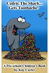 Cedric The Shark Gets Toothache!: Pre-school Children's Books (Bedtime Stories For Children Book 1) Kindle Edition