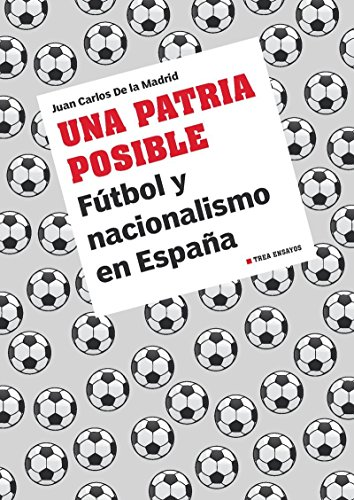 Una Patria Posible. Fútbol Y Nacionalismo En España (Trea Ensayos)