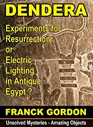 MYSTERY AT DENDERA: a Machine of Resurrection in Antique Egypt ? (Unsolved Mysteries - Amazing Objects Book 1) (English Edition)
