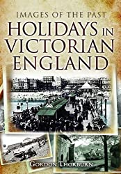 Holidays in Victorian England (Images of the Past) by Gordon Thorburn (2012-04-19)