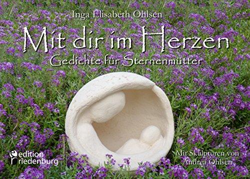 Mit dir im Herzen - Gedichte für Sternenmütter. Mit Skulpturen von Andrea Ohlsen.