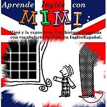 Aprende Inglés con Mimi: Mimi y la exposición. Una historia ilustrada con vocabulario incluido en Inglés/Español. (Mimi es-eng nº 2)