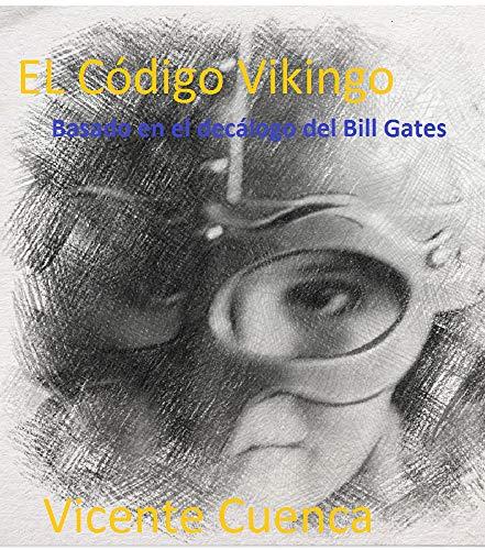 El Código Vikingo: Basado en el Decálogo de Bill Gates (el circulo las leyes de la vida) por Vicente  Cuenca