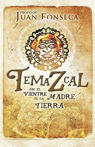 Temazcal: En el Vientre de la Madre Tierra eBook: Xiuhketzal ...
