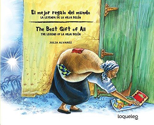 El Mejor Regalo del Mundo: La Leyenda de La Vieja Belen (Bilingual Edition) / The Best Gift of All: The Legend of La Vieja Belen (Bilingual Books) por Julia Alvarez