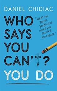 Who Says You Can't? You Do: The life-changing self help book that's empowering people around the world to live an extraordina