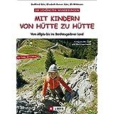 Die schönsten Wanderungen Mit Kindern von Hütte zu Hütte: Vom Allgäu bis ins Berchtesgadener Land
