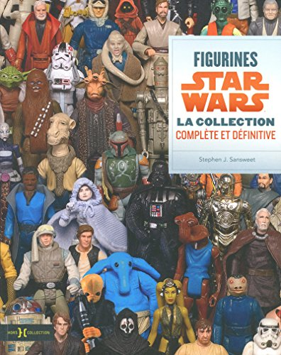 Star Wars, l'encyclopédie ultime des figurines par Stephen J. Sansweet