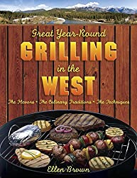 Great Year-Round Grilling in the West: *The Flavors * The Culinary Traditions * The Techniques by Ellen Brown (2009-04-23)