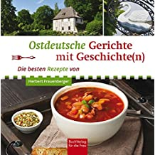 Ostdeutsche Gerichte mit Geschichte(n): Die besten Rezepte von Herbert Frauenberger