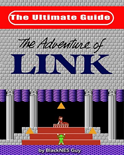 NES Classic: The Ultimate Guide to The Legend Of Zelda 2: The Adventure of Link