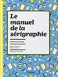 Image de Le manuel de la sérigraphie: Matériel et techniques