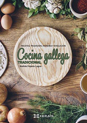 Cocina gallega tradicional: Recetas, tradición, historía y evolución (Turismo / Ocio - Montes E Fontes - Gastronomía) por Matilde Felpeto Lagoa