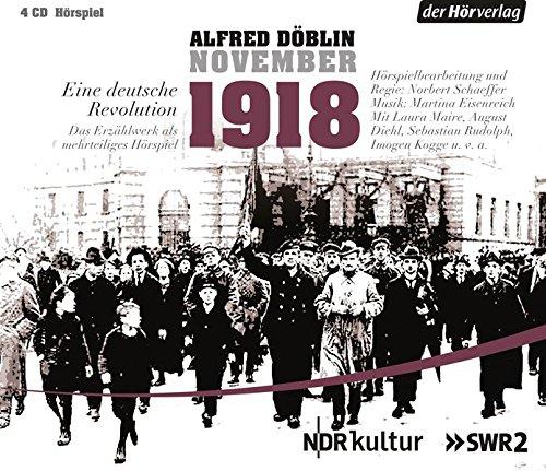 November 1918. Eine deutsche Revolution: Bürger und Soldaten - Verratenes Volk - Heimkehr der Fronttruppen