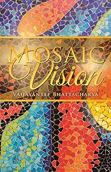 Mosaic Vision by [Vaijayantee Bhattacharya]