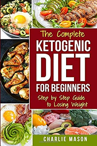 Ketogenic Diet for Beginners: Lose a Lot of Weight Fast Using Your Body's Natural Processes (Diet, Ketogenic, Weight, Loss, Recipes, Beginners, Guide, Lose, Carb)