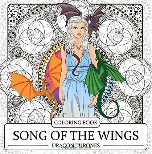 game of thrones malbuch Song of the Wings Coloring Book: Dragons Adult Coloring Book (Dragon Thrones)