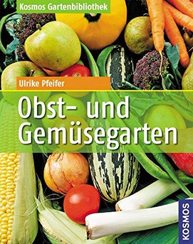 Obst- und Gemüsegarten (Kosmos Gartenbibliothek)