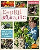 Esprit débrouille : pour profiter des ressources du jardin et de la nature