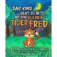 Das Kind geht zu Bett mit dem kleinen Tiger Fred: 3-5-8 Minuten Gute-Nacht-Geschichten für Kinder ab 2 Jahren…