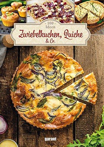 100 Ideen Zwiebelkuchen, Quiche & Co -