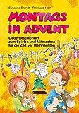 Montags im Advent: Liedergeschichten zum Spielen und Mitmachen für die Zeit vor Weihnachten