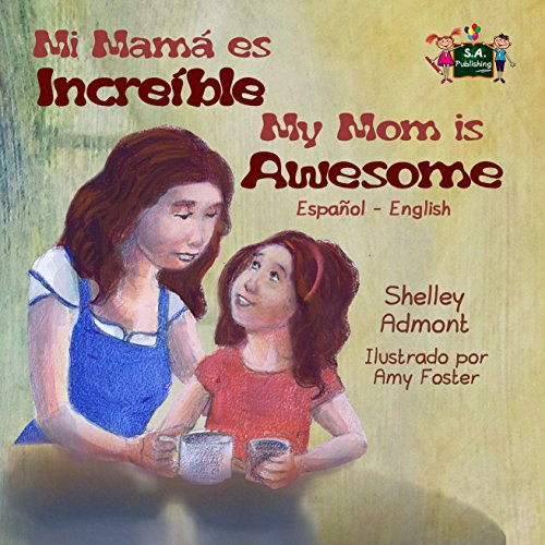 Mi Mamá Es Incredible My Mom is Awesome: Spanish English (Spanish English Bilingual Collection) por Shelley Admont