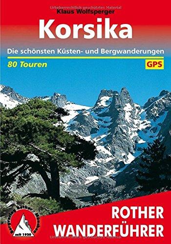 Preisvergleich Produktbild Korsika: Die schönsten Küsten- und Bergwanderungen. 80 Touren. Mit GPS-Tracks.