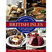 Traditional Cooking of the British Isles: England, Ireland, Scotland and Wales; 360 Classic Regional Dishes With 1500 Beautiful Photographs