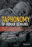 Taphonomy of Human Remains: Forensic Analysis of the Dead and the Depositional Environment