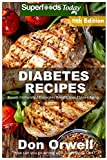 Diabetes Recipes: Over 330 Diabetes Type-2 Quick & Easy Gluten Free Low Cholesterol Whole Foods Diabetic Eating Recipes full of Antioxidants & ... Recipes Natural Weight Loss Transformation)