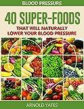 Blutdruck-Lösungen: Blutdruck: 40 Super-Lebensmittel, die natürlich Ihren Blutdruck zu senken (super-Lebensmittel, Dash-Diät, wenig Salz, gesundes Essen)