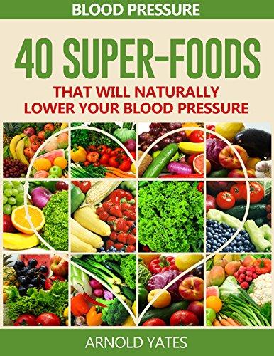 Blutdruck-Lösungen: Blutdruck: 40 Super-Lebensmittel, die natürlich Ihren Blutdruck zu senken (super-Lebensmittel, Dash-Diät, wenig Salz, gesundes Essen) (Niedrigen Salz Kochen)