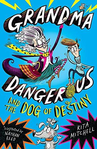 Grandma Dangerous and the Dog of Destiny: Book 1 -