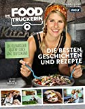 Die Foodtruckerin: Ein kulinarischer Roadtrip durch ganz Deutschland. Die besten Geschichten und Rezepte - Felicitas Then
