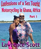 Confessions of a Sex Tourist-Motorcycling in Ghana, Africa-Part 1