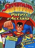 Poteri d'acciaio. Superman. Gioca & colora. Ediz. illustrata