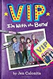 VIP: I'm With the Band by Jen Calonita (2016-07-12)