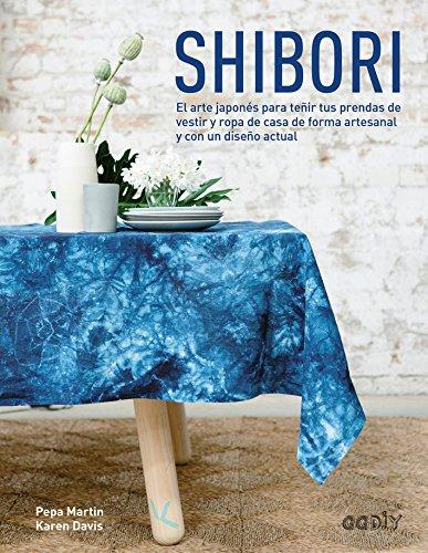 Shibori : el arte japonés para teñir tus prendas de vestir y ropa de casa de forma artesanal y con un diseño actual (GGDIY) (De Vestir Prendas)