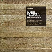 Progetti per paesaggi archeologici - Projets pour paysages archéologiques - Projects for archeological landscapes: La costruzione delle architetture - ... - Construction of the architectures