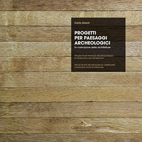 Progetti per paesaggi archeologici - Projets pour paysages archologiques - Projects for archeological landscapes: La costruzione delle architetture - ... - Construction of the architectures