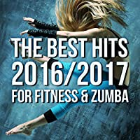 The Best Hits 2016/2017 For Fitness & Zumba