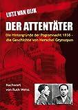 Der Attentäter: Die Hintergründe der Pogromnacht 1938 - die Geschichte von Herschel Grynszpan