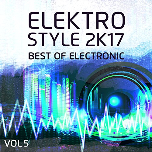 Elektro Style 2K17: Best Of Electronic, Vol. 5 [Explicit]