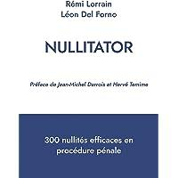 Nullitator: 300 nullités efficaces en procédure pénale