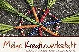 Meine Kreativwerkstatt - 4. Auflage: Zauberhaftes aus Knöpfen, Hölzern und anderen Fundstücken