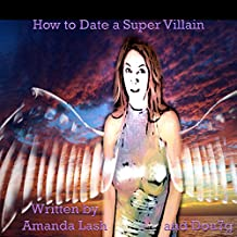 How to Date a Supervillain: Advice on How to Live Life from a Super Villainess