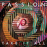 Passion: Take It All