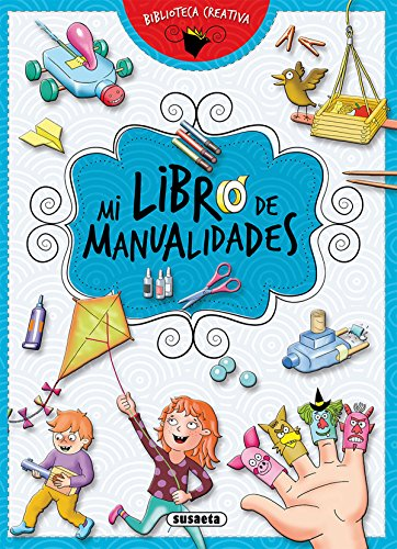 Mi libro de manualidades (Biblioteca creativa) por Susaeta Ediciones S A
