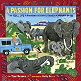 A Passion for Elephants: The Real Life Adventure of Field Scientist Cynthia Moss
